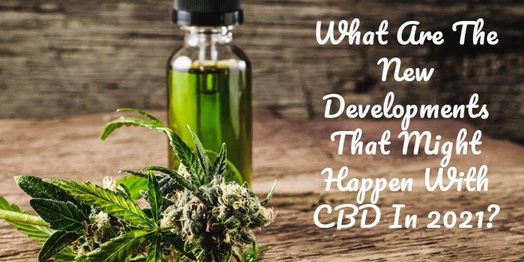 What Are The New Developments That Might Happen With CBD In 2021
